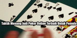 Taktik Menang Judi Poker Online Terbaik Untuk Pemula